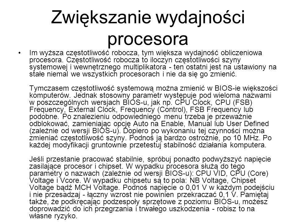 Zwiększanie wydajności procesora Im wyższa częstotliwość robocza, tym większa wydajność obliczeniowa procesora. Częstotliwość robocza to iloczyn częst