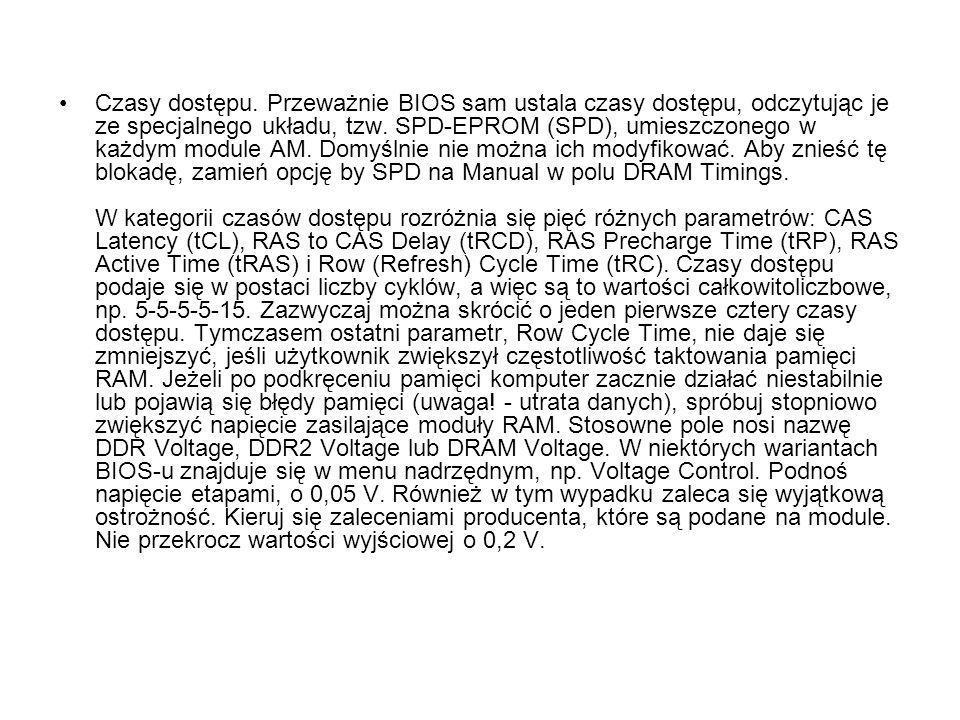 Czasy dostępu. Przeważnie BIOS sam ustala czasy dostępu, odczytując je ze specjalnego układu, tzw. SPD-EPROM (SPD), umieszczonego w każdym module AM.