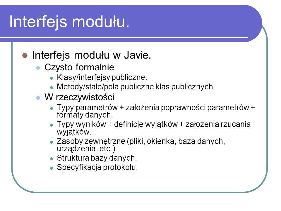 Interfejs modułu. Interfejs modułu w Javie. Czysto formalnie Klasy/interfejsy publiczne. Metody/stałe/pola publiczne klas publicznych. W rzeczywistośc