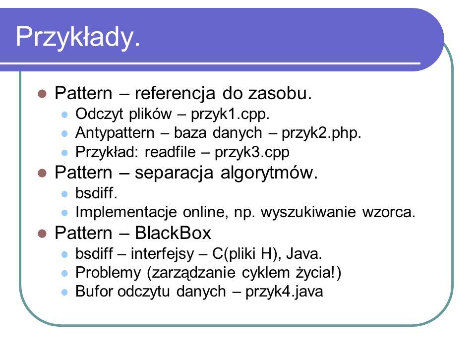 Przykłady. Pattern – referencja do zasobu. Odczyt plików – przyk1.cpp. Antypattern – baza danych – przyk2.php. Przykład: readfile – przyk3.cpp Pattern
