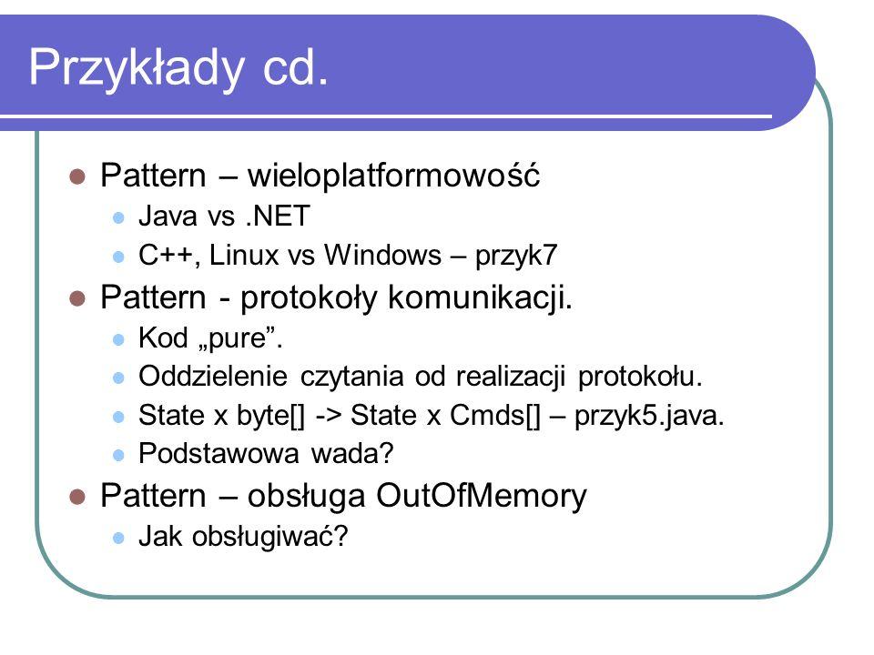 Przykłady cd. Pattern – wieloplatformowość Java vs.NET C++, Linux vs Windows – przyk7 Pattern - protokoły komunikacji. Kod pure. Oddzielenie czytania