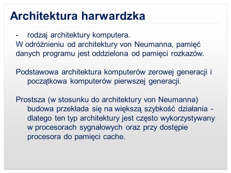 Architektura harwardzka -rodzaj architektury komputera. W odróżnieniu od architektury von Neumanna, pamięć danych programu jest oddzielona od pamięci