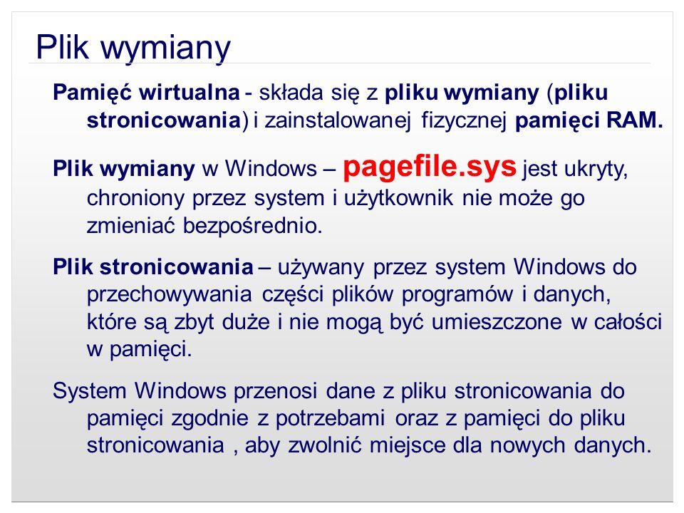 Plik wymiany Pamięć wirtualna - składa się z pliku wymiany (pliku stronicowania) i zainstalowanej fizycznej pamięci RAM. Plik wymiany w Windows – page