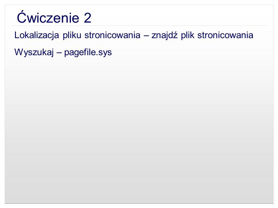 Ćwiczenie 2 Lokalizacja pliku stronicowania – znajdź plik stronicowania Wyszukaj – pagefile.sys
