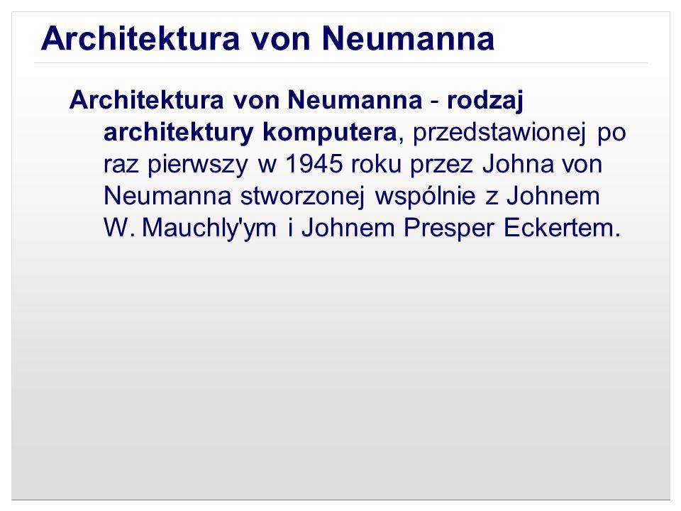 Architektura von Neumanna Polega na ścisłym podziale komputera na trzy podstawowe części: procesor (w ramach którego wydzielona bywa część sterująca oraz część arytmetyczno-logiczna) pamięć komputera (zawierająca dane i sam program) urządzenia wejścia/wyjścia