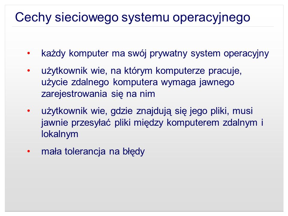Cechy sieciowego systemu operacyjnego każdy komputer ma swój prywatny system operacyjny użytkownik wie, na którym komputerze pracuje, użycie zdalnego