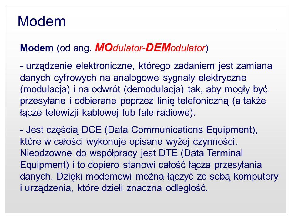 Modem Modem (od ang. MO dulator- DEM odulator) - urządzenie elektroniczne, którego zadaniem jest zamiana danych cyfrowych na analogowe sygnały elektry