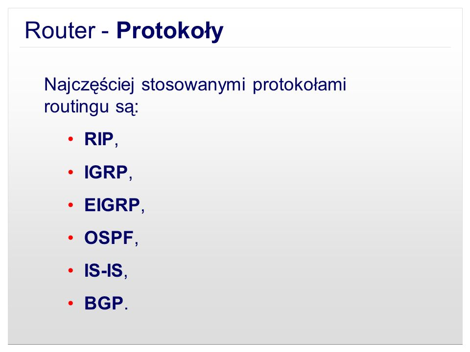 Najczęściej stosowanymi protokołami routingu są: RIP, IGRP, EIGRP, OSPF, IS-IS, BGP.