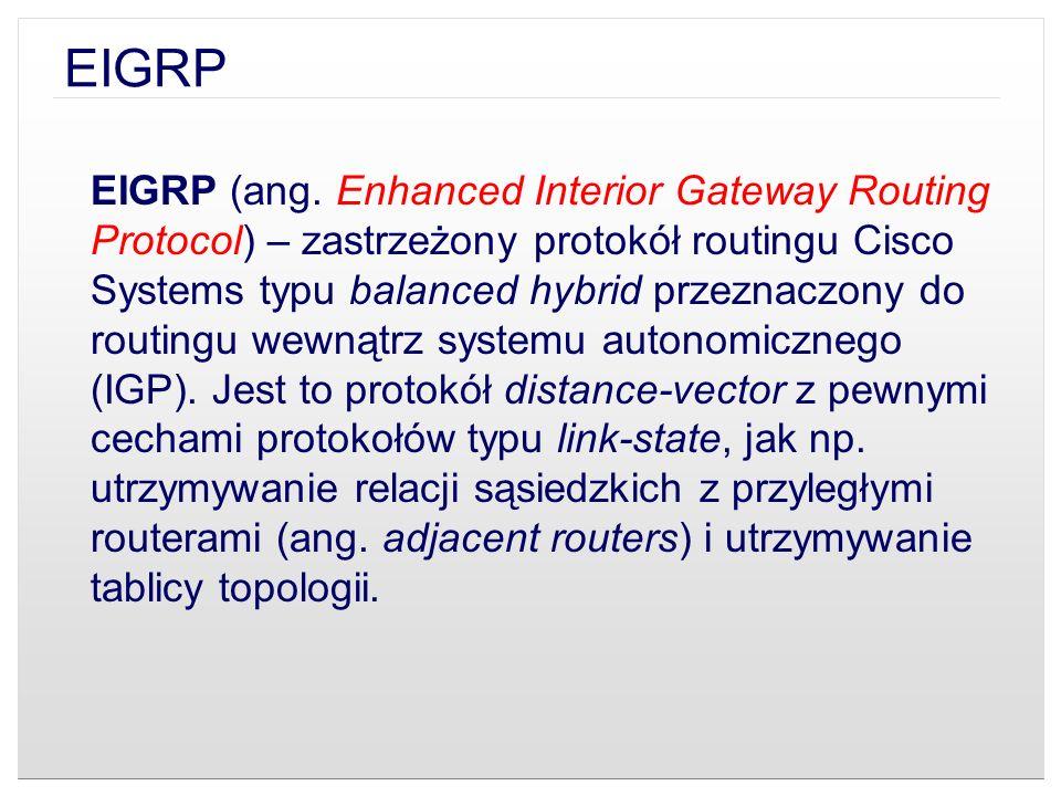 EIGRP (ang. Enhanced Interior Gateway Routing Protocol) – zastrzeżony protokół routingu Cisco Systems typu balanced hybrid przeznaczony do routingu we