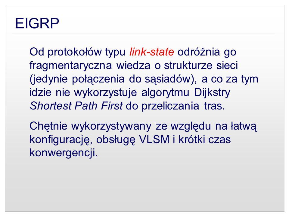 EIGRP Od protokołów typu link-state odróżnia go fragmentaryczna wiedza o strukturze sieci (jedynie połączenia do sąsiadów), a co za tym idzie nie wyko