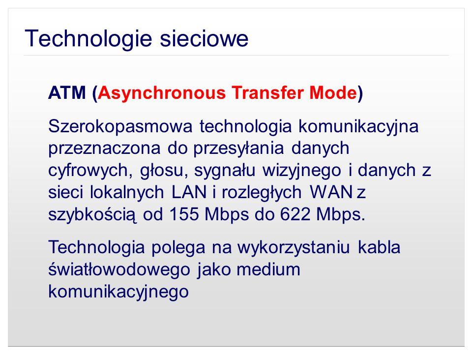 ATM (Asynchronous Transfer Mode) Szerokopasmowa technologia komunikacyjna przeznaczona do przesyłania danych cyfrowych, głosu, sygnału wizyjnego i dan