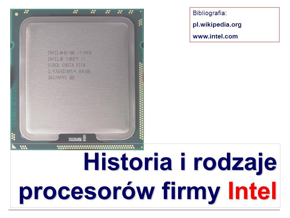 Historia i rodzaje procesorów firmy Intel Bibliografia: pl.wikipedia.org www.intel.com