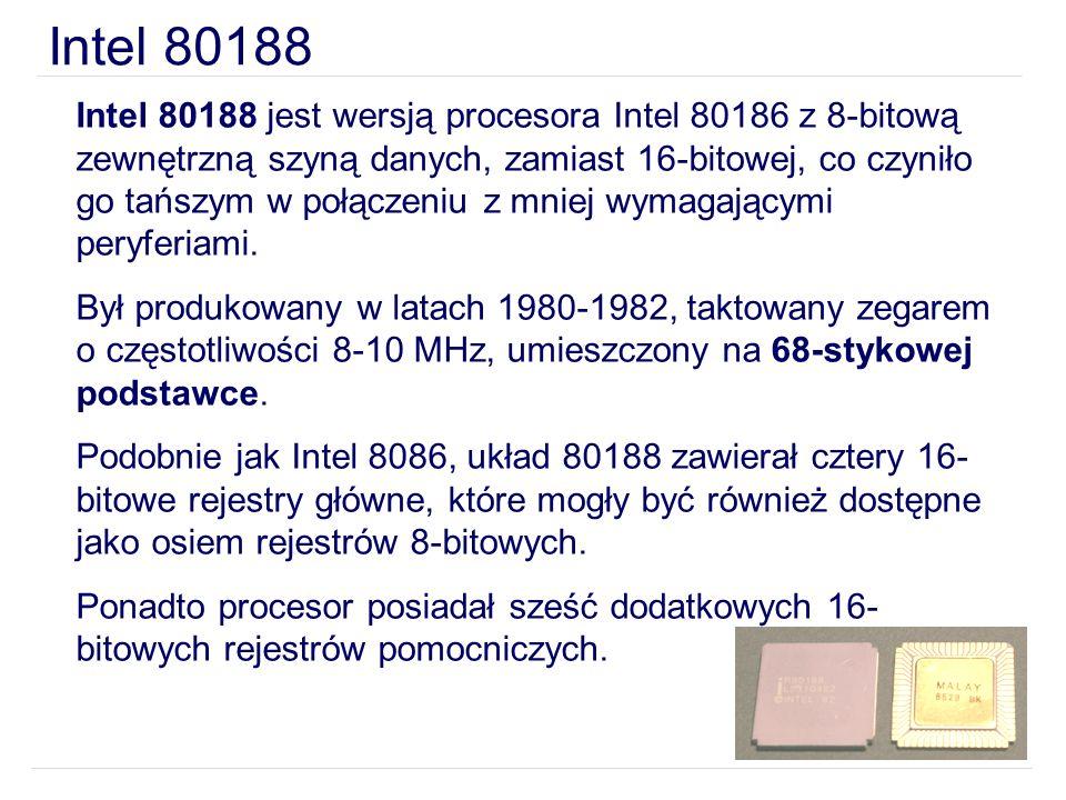 Intel 80188 jest wersją procesora Intel 80186 z 8-bitową zewnętrzną szyną danych, zamiast 16-bitowej, co czyniło go tańszym w połączeniu z mniej wymag