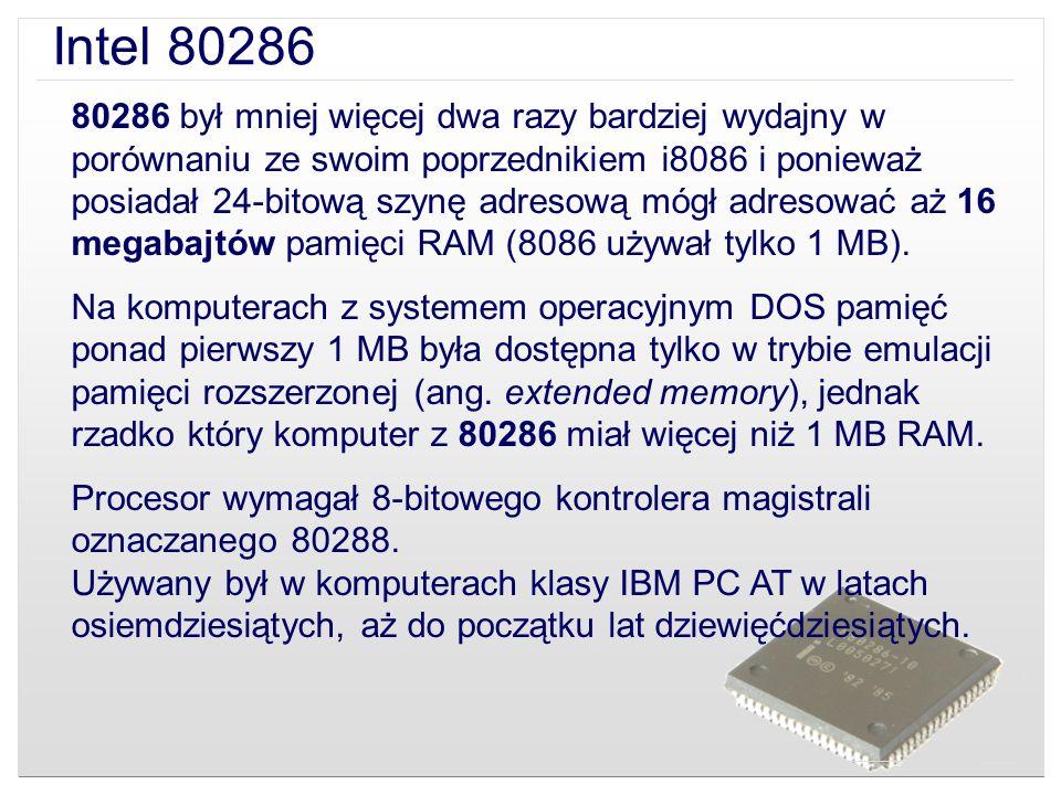 Intel 80286 80286 był mniej więcej dwa razy bardziej wydajny w porównaniu ze swoim poprzednikiem i8086 i ponieważ posiadał 24-bitową szynę adresową mó