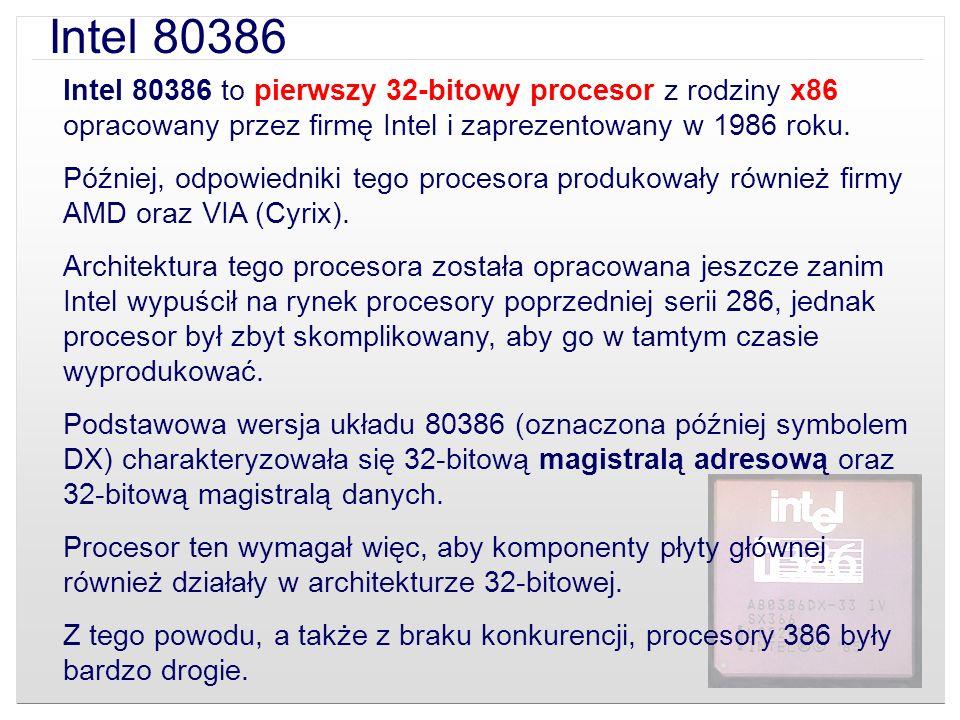 Intel 80386 to pierwszy 32-bitowy procesor z rodziny x86 opracowany przez firmę Intel i zaprezentowany w 1986 roku. Później, odpowiedniki tego proceso