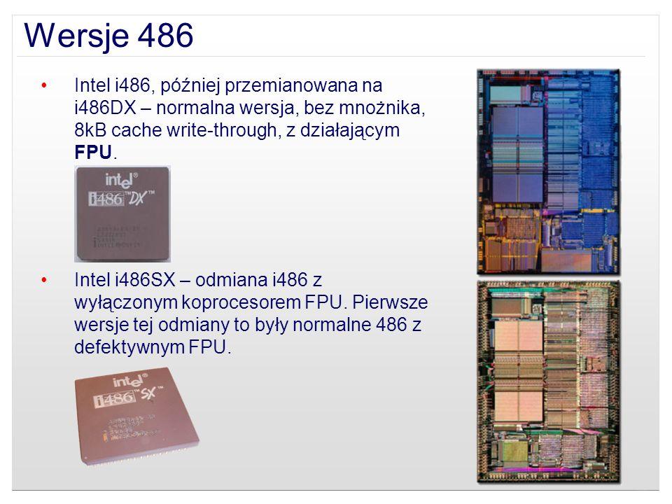 Wersje 486 Intel i486, później przemianowana na i486DX – normalna wersja, bez mnożnika, 8kB cache write-through, z działającym FPU. Intel i486SX – odm