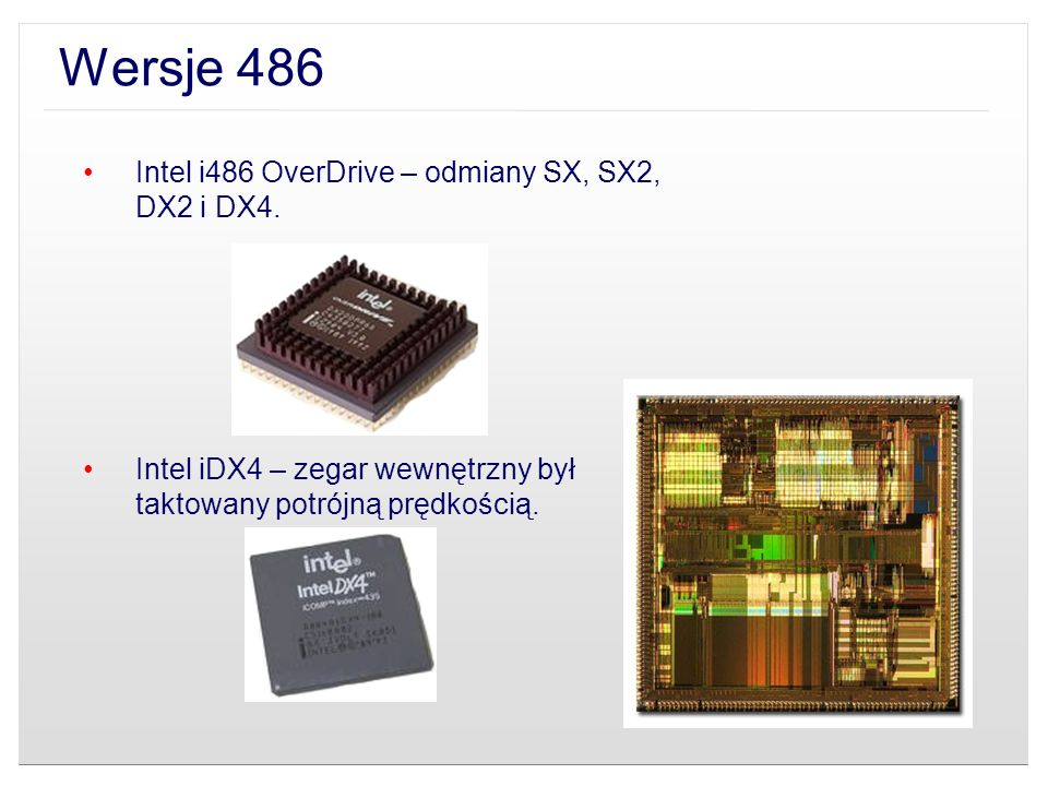 Intel i486 OverDrive – odmiany SX, SX2, DX2 i DX4. Intel iDX4 – zegar wewnętrzny był taktowany potrójną prędkością. Wersje 486