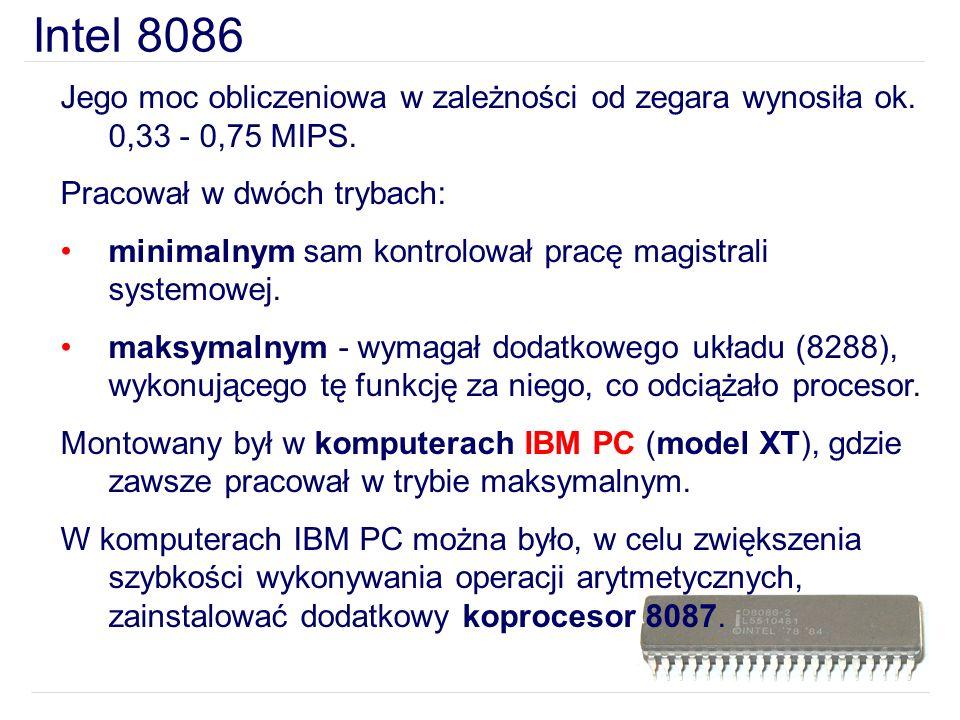 Intel 8086 Jego moc obliczeniowa w zależności od zegara wynosiła ok. 0,33 - 0,75 MIPS. Pracował w dwóch trybach: minimalnym sam kontrolował pracę magi