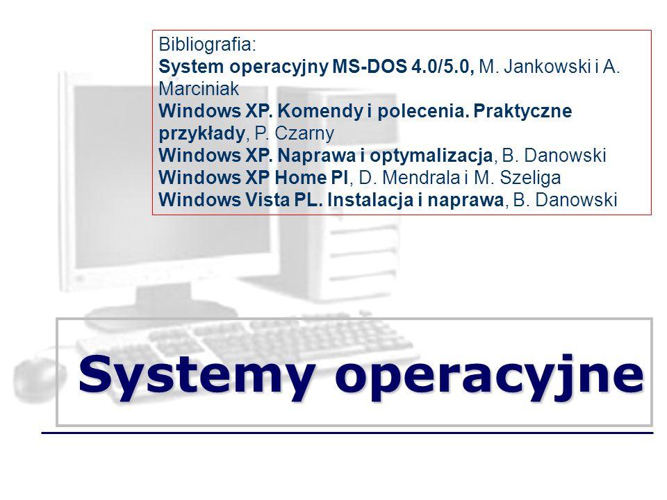 Systemy operacyjne Bibliografia: System operacyjny MS-DOS 4.0/5.0, M. Jankowski i A. Marciniak Windows XP. Komendy i polecenia. Praktyczne przykłady,