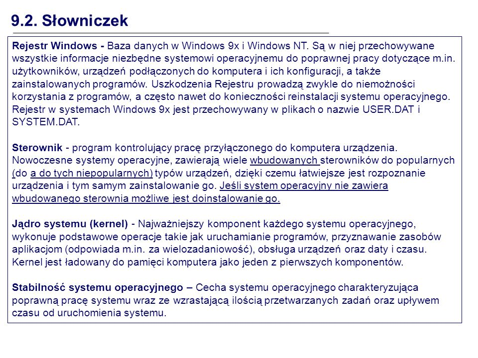 Rejestr Windows - Baza danych w Windows 9x i Windows NT. Są w niej przechowywane wszystkie informacje niezbędne systemowi operacyjnemu do poprawnej pr