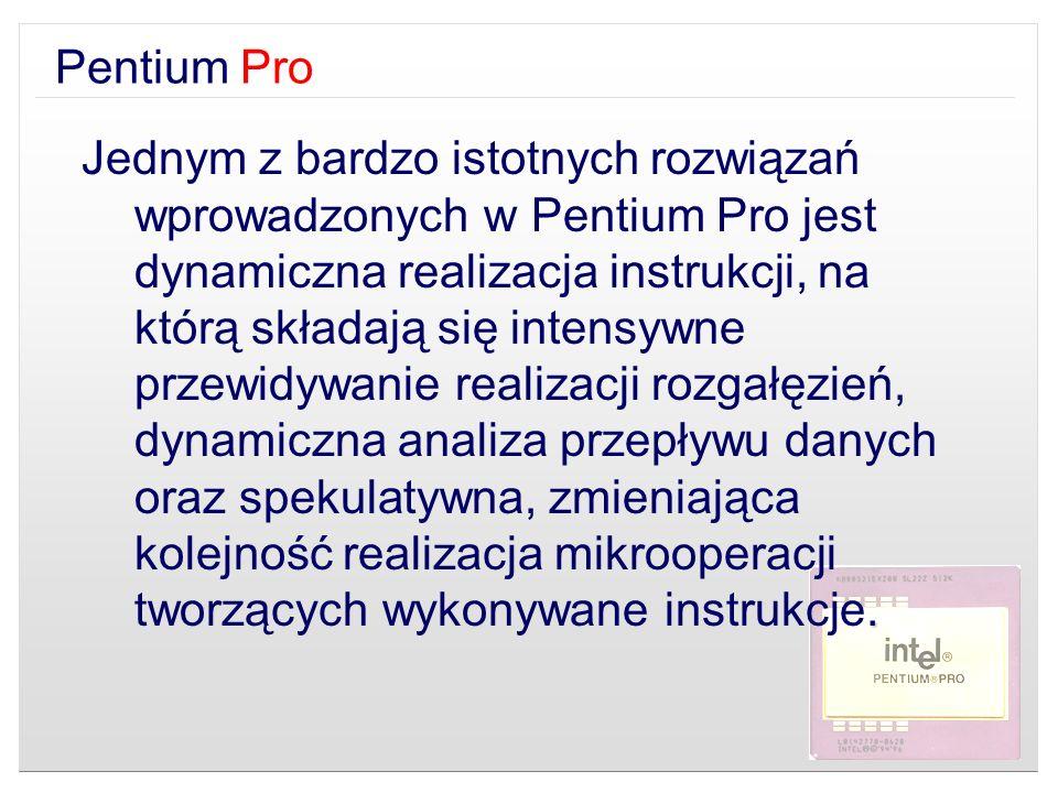Pentium Pro. Jednym z bardzo istotnych rozwiązań wprowadzonych w Pentium Pro jest dynamiczna realizacja instrukcji, na którą składają się intensywne p
