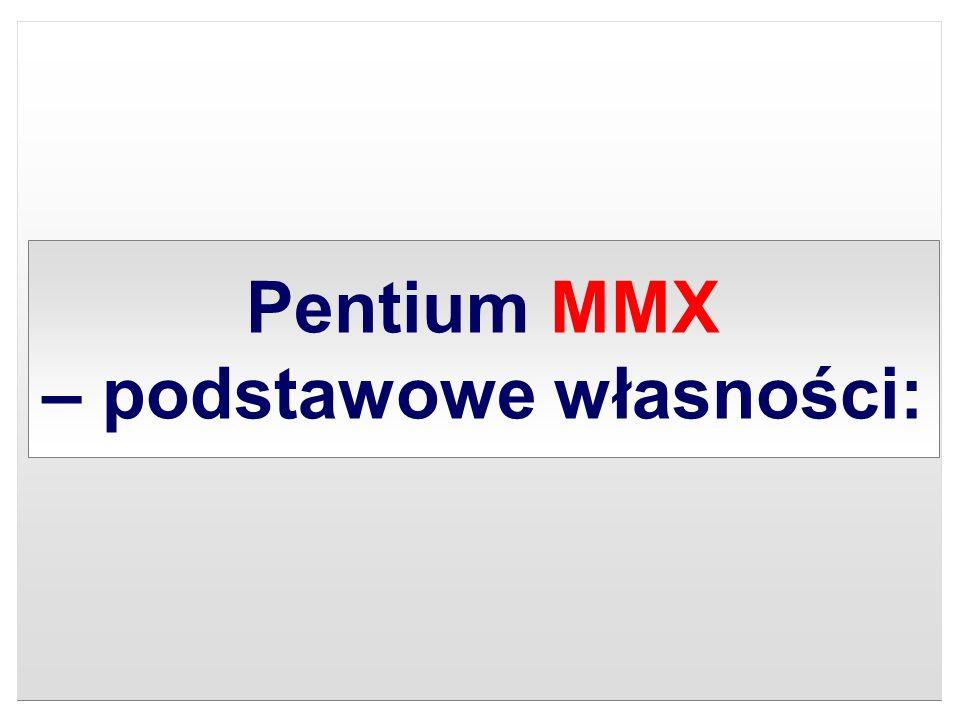 Pentium MMX – podstawowe własności: