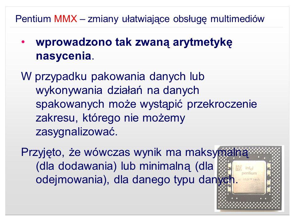 Pentium MMX – zmiany ułatwiające obsługę multimediów wprowadzono tak zwaną arytmetykę nasycenia. W przypadku pakowania danych lub wykonywania działań
