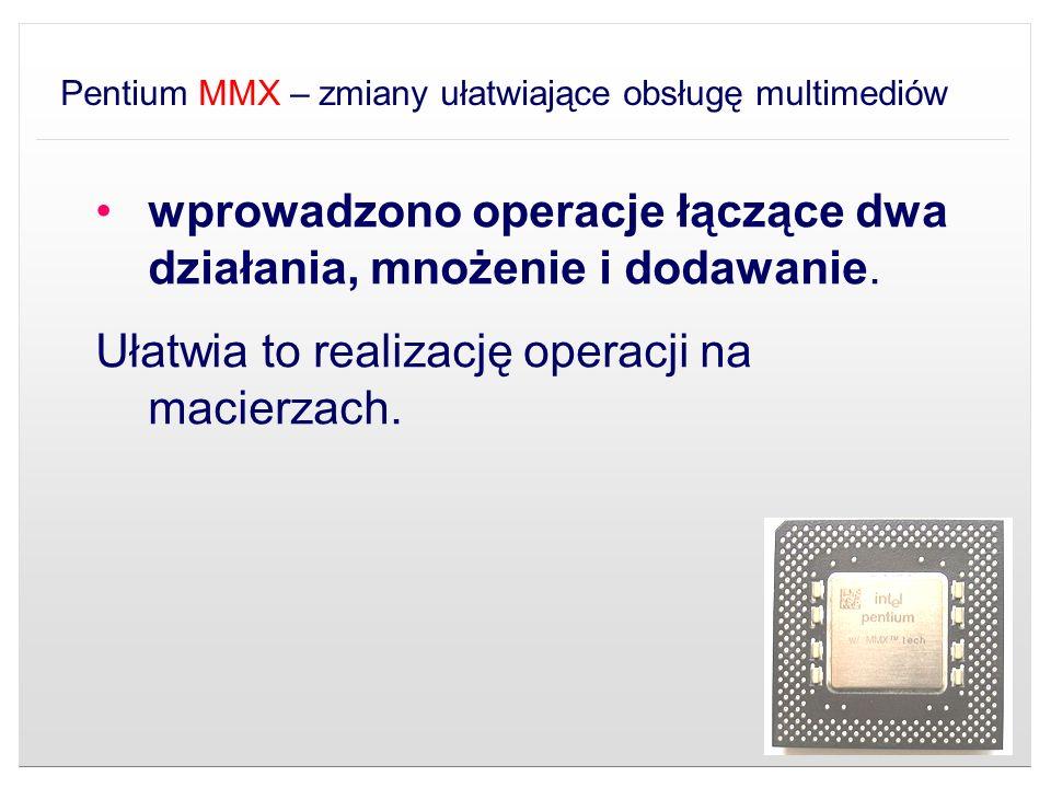 Pentium MMX – zmiany ułatwiające obsługę multimediów wprowadzono operacje łączące dwa działania, mnożenie i dodawanie. Ułatwia to realizację operacji
