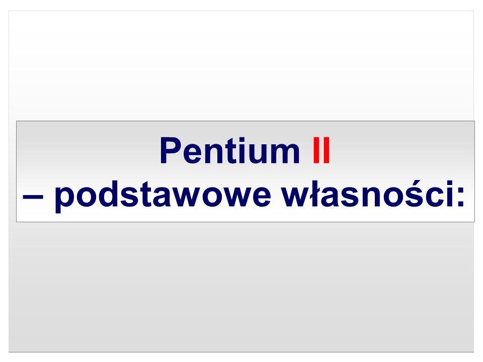 Pentium II – podstawowe własności:
