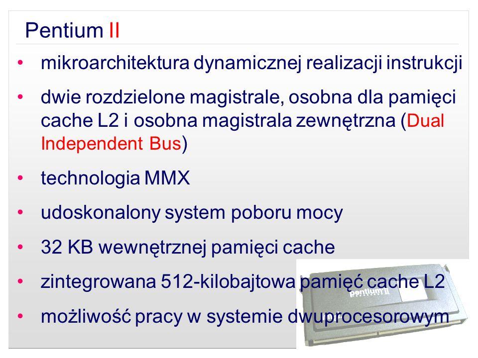 Pentium II mikroarchitektura dynamicznej realizacji instrukcji dwie rozdzielone magistrale, osobna dla pamięci cache L2 i osobna magistrala zewnętrzna