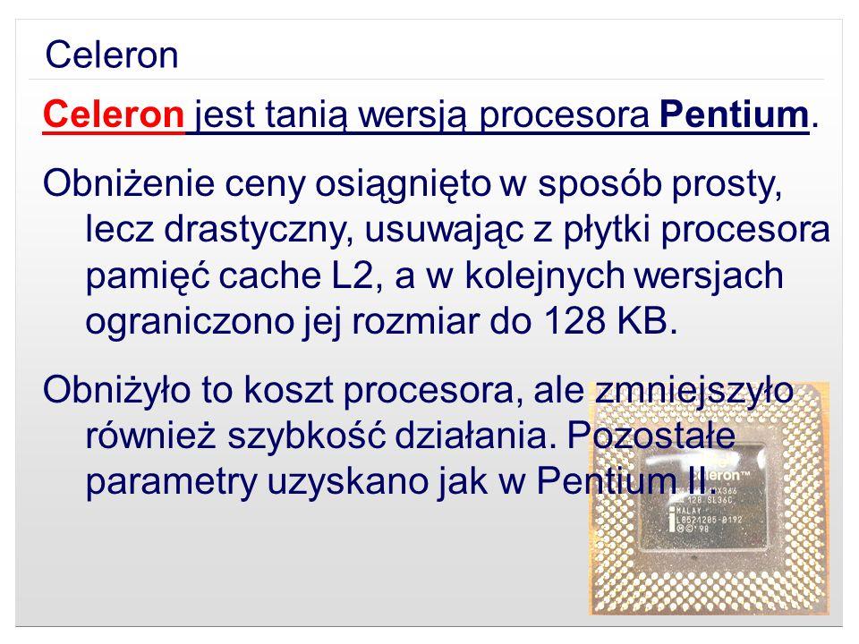 Celeron jest tanią wersją procesora Pentium. Obniżenie ceny osiągnięto w sposób prosty, lecz drastyczny, usuwając z płytki procesora pamięć cache L2,