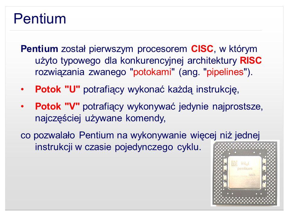 Pentium Pentium został pierwszym procesorem CISC, w którym użyto typowego dla konkurencyjnej architektury RISC rozwiązania zwanego