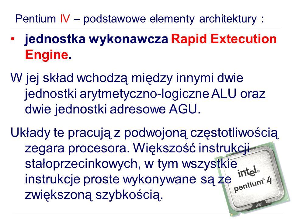 jednostka wykonawcza Rapid Extecution Engine. W jej skład wchodzą między innymi dwie jednostki arytmetyczno-logiczne ALU oraz dwie jednostki adresowe
