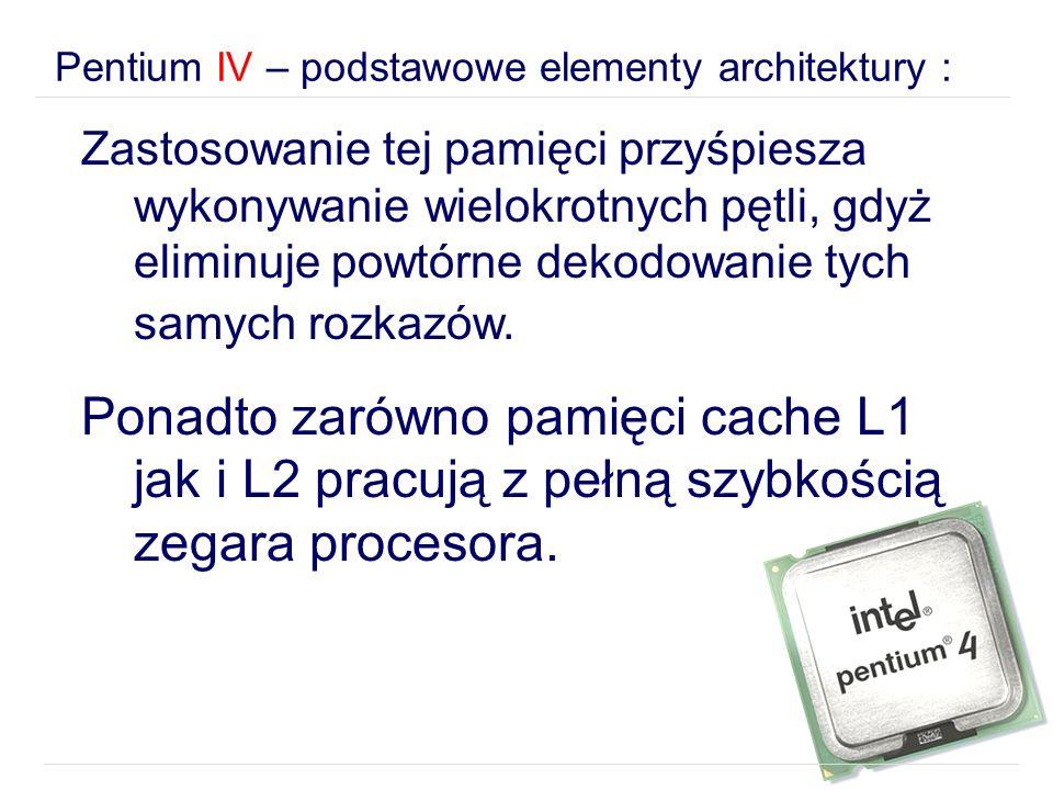 Pentium IV – podstawowe elementy architektury : Zastosowanie tej pamięci przyśpiesza wykonywanie wielokrotnych pętli, gdyż eliminuje powtórne dekodowa