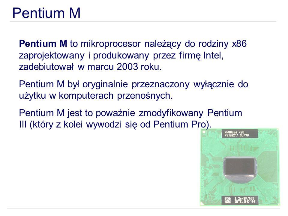 Pentium M to mikroprocesor należący do rodziny x86 zaprojektowany i produkowany przez firmę Intel, zadebiutował w marcu 2003 roku. Pentium M był orygi