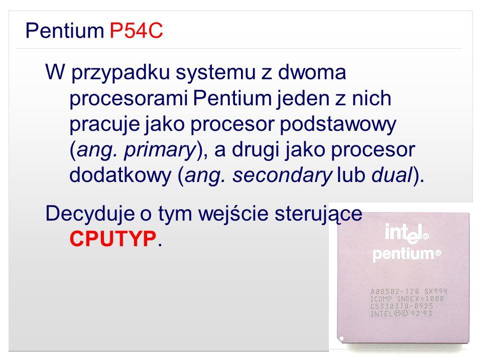Pentium P54C W przypadku systemu z dwoma procesorami Pentium jeden z nich pracuje jako procesor podstawowy (ang. primary), a drugi jako procesor dodat