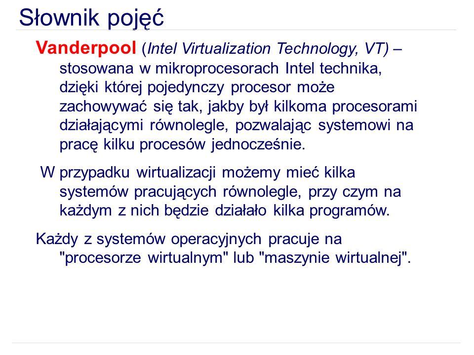 Słownik pojęć Vanderpool (Intel Virtualization Technology, VT) – stosowana w mikroprocesorach Intel technika, dzięki której pojedynczy procesor może zachowywać się tak, jakby był kilkoma procesorami działającymi równolegle, pozwalając systemowi na pracę kilku procesów jednocześnie.