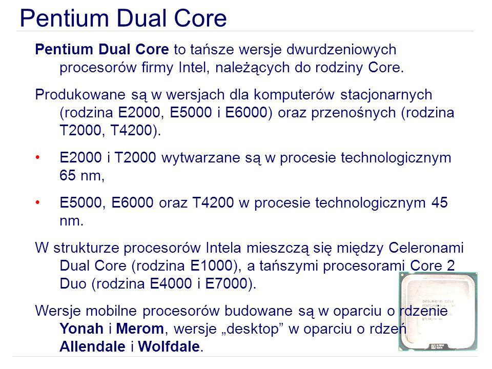 Pentium Dual Core to tańsze wersje dwurdzeniowych procesorów firmy Intel, należących do rodziny Core.