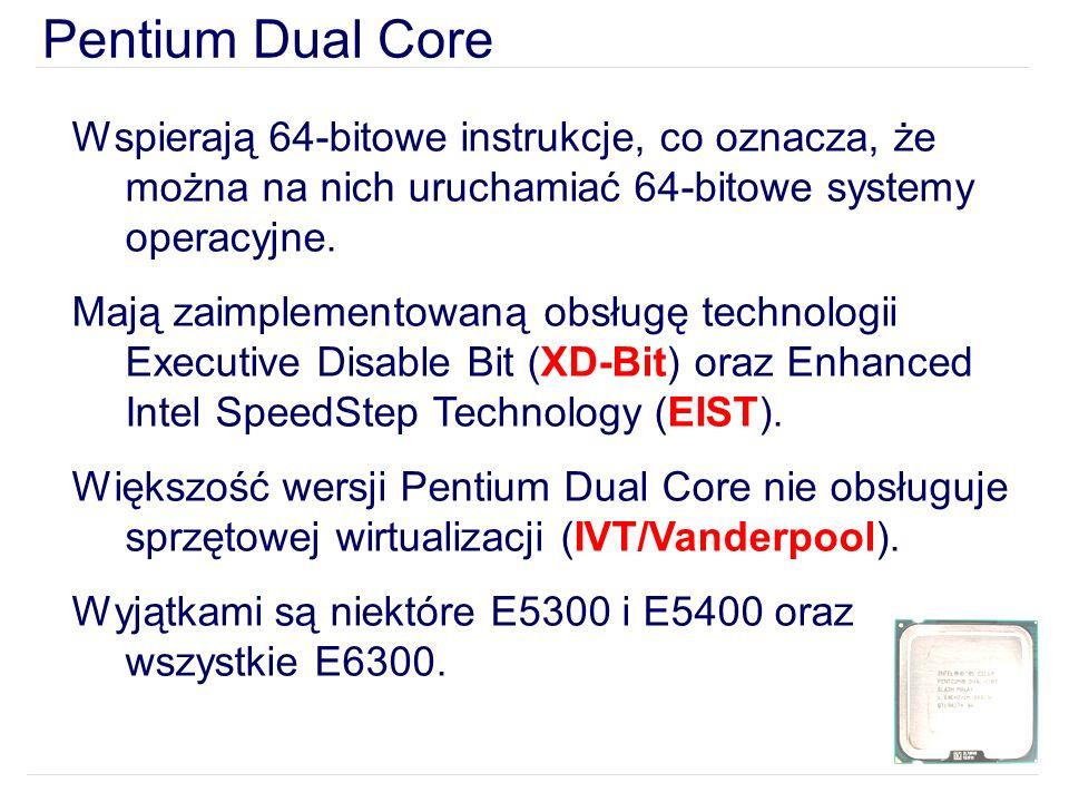 Pentium Dual Core Wspierają 64-bitowe instrukcje, co oznacza, że można na nich uruchamiać 64-bitowe systemy operacyjne.