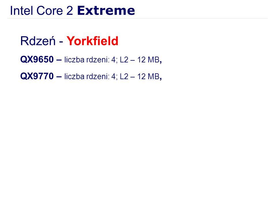 Intel Core 2 Extreme Rdzeń - Yorkfield QX9650 – liczba rdzeni: 4; L2 – 12 MB, QX9770 – liczba rdzeni: 4; L2 – 12 MB,