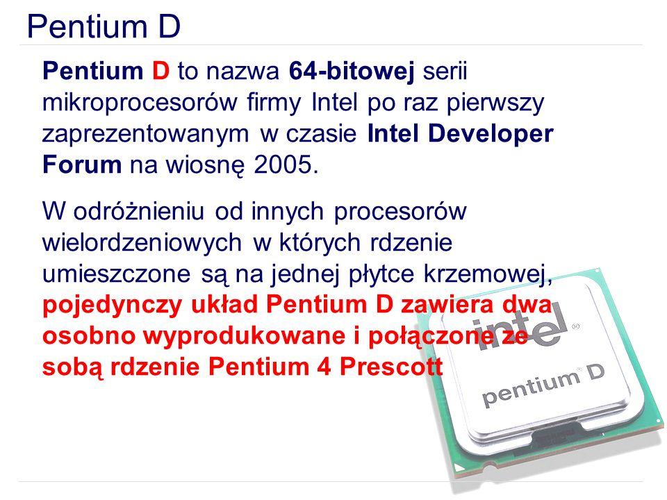 Pentium D to nazwa 64-bitowej serii mikroprocesorów firmy Intel po raz pierwszy zaprezentowanym w czasie Intel Developer Forum na wiosnę 2005.
