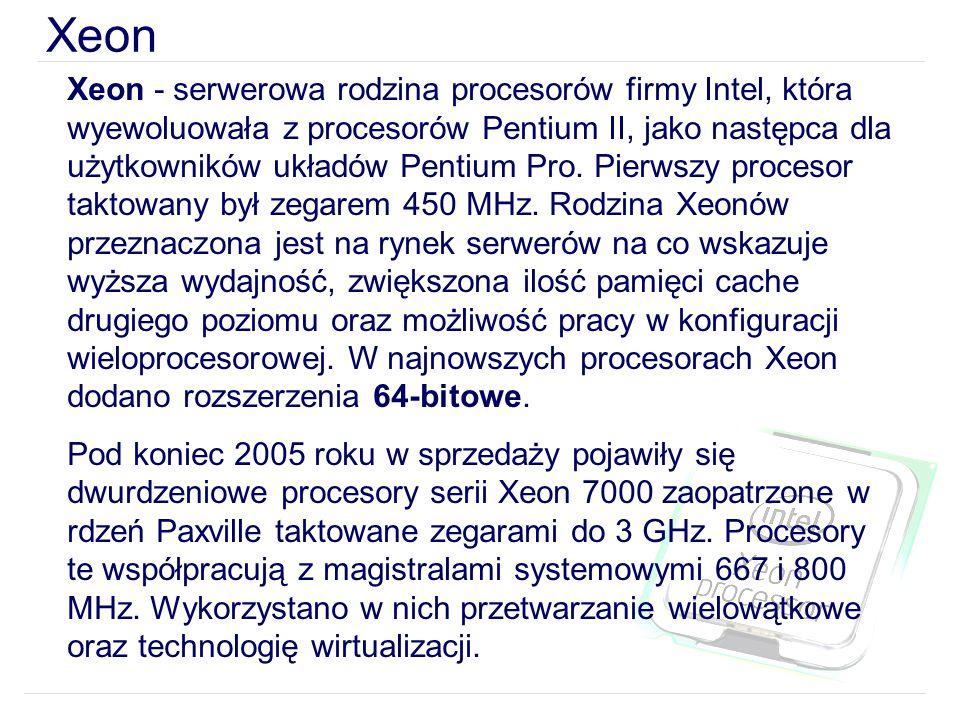 Xeon Xeon - serwerowa rodzina procesorów firmy Intel, która wyewoluowała z procesorów Pentium II, jako następca dla użytkowników układów Pentium Pro.
