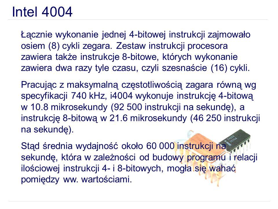 Intel 4004 Łącznie wykonanie jednej 4-bitowej instrukcji zajmowało osiem (8) cykli zegara. Zestaw instrukcji procesora zawiera także instrukcje 8-bito