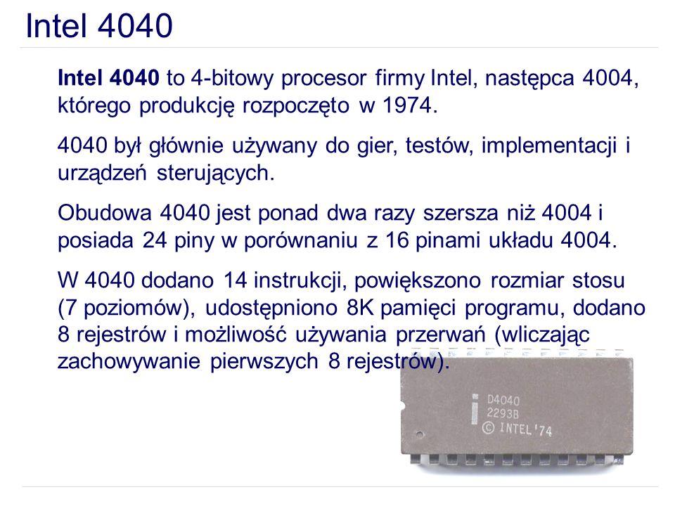 Intel 4040 to 4-bitowy procesor firmy Intel, następca 4004, którego produkcję rozpoczęto w 1974. 4040 był głównie używany do gier, testów, implementac