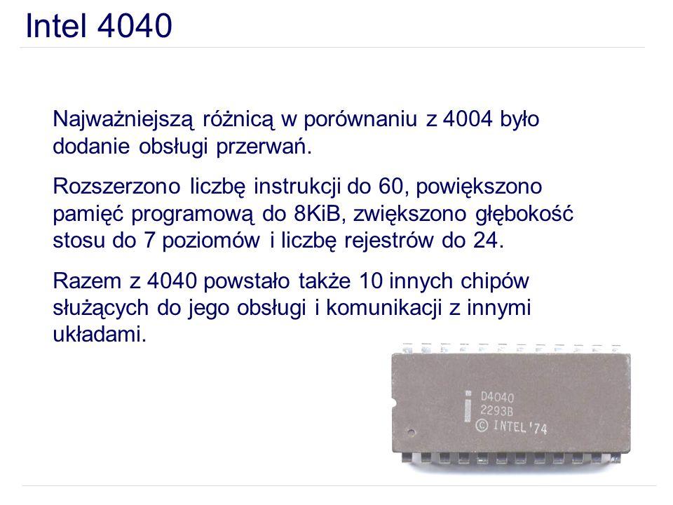 Intel 4040 Najważniejszą różnicą w porównaniu z 4004 było dodanie obsługi przerwań. Rozszerzono liczbę instrukcji do 60, powiększono pamięć programową