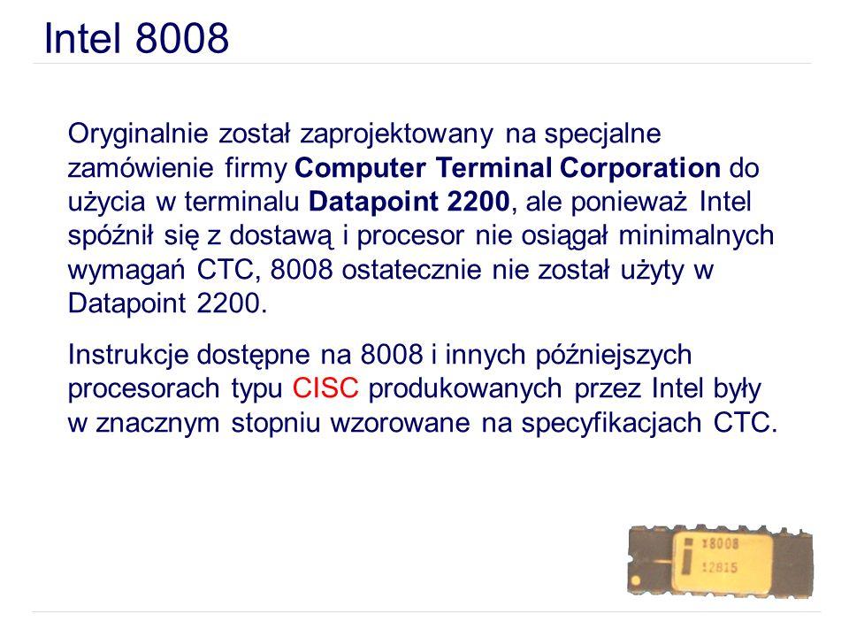 Intel 8008 Oryginalnie został zaprojektowany na specjalne zamówienie firmy Computer Terminal Corporation do użycia w terminalu Datapoint 2200, ale pon
