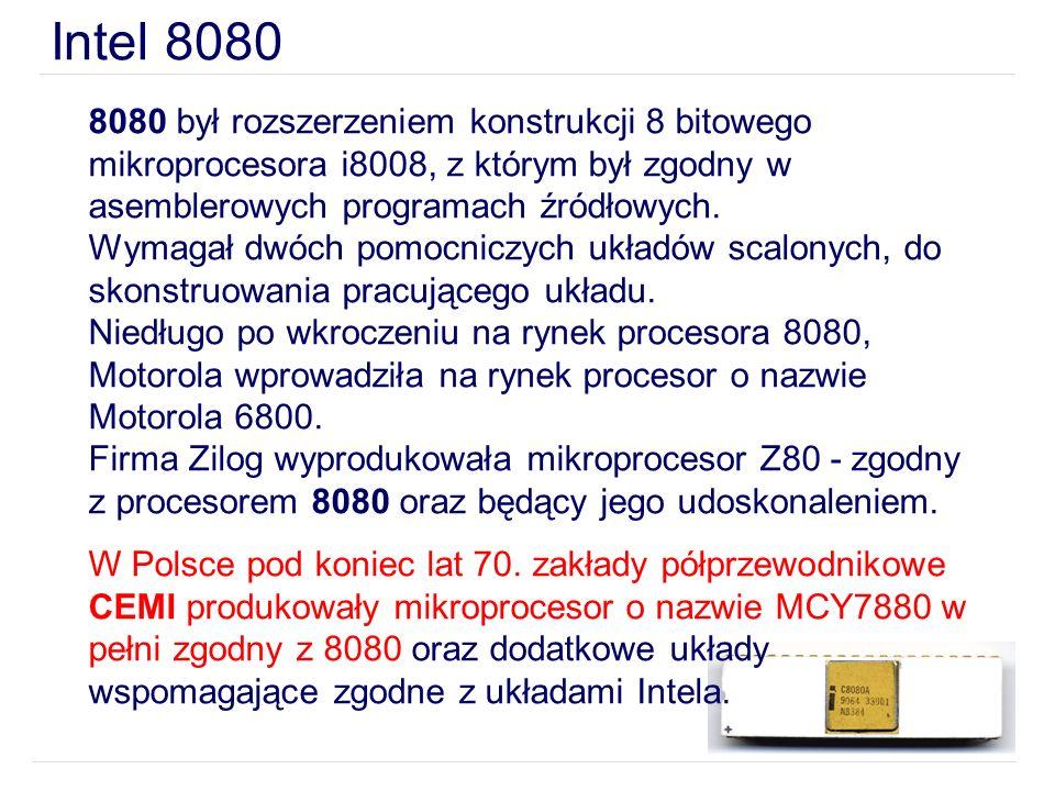 Intel 8080 8080 był rozszerzeniem konstrukcji 8 bitowego mikroprocesora i8008, z którym był zgodny w asemblerowych programach źródłowych. Wymagał dwóc