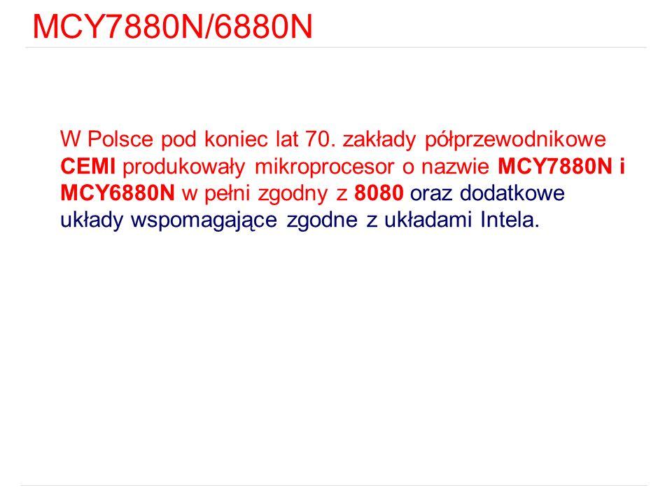 MCY7880N/6880N W Polsce pod koniec lat 70. zakłady półprzewodnikowe CEMI produkowały mikroprocesor o nazwie MCY7880N i MCY6880N w pełni zgodny z 8080