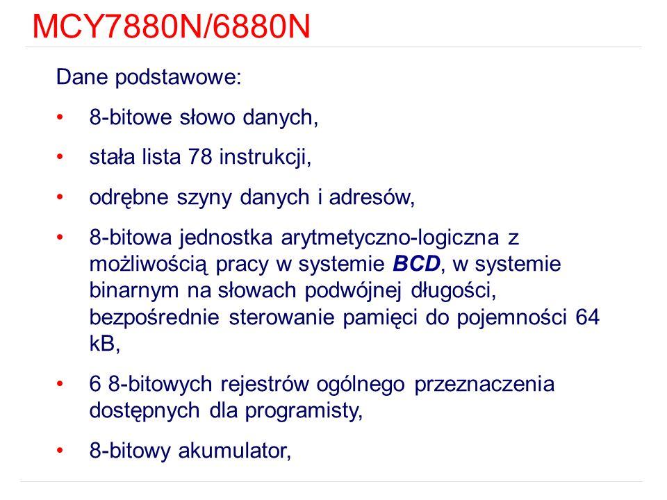 MCY7880N/6880N Dane podstawowe: 8-bitowe słowo danych, stała lista 78 instrukcji, odrębne szyny danych i adresów, 8-bitowa jednostka arytmetyczno-logi