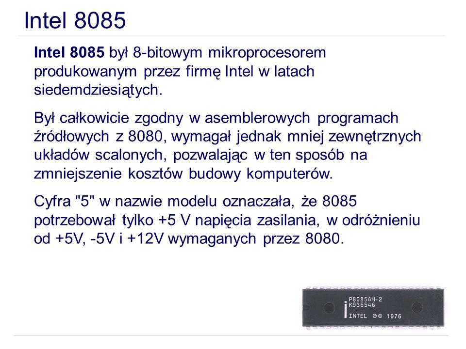 Intel 8085 był 8-bitowym mikroprocesorem produkowanym przez firmę Intel w latach siedemdziesiątych. Był całkowicie zgodny w asemblerowych programach ź